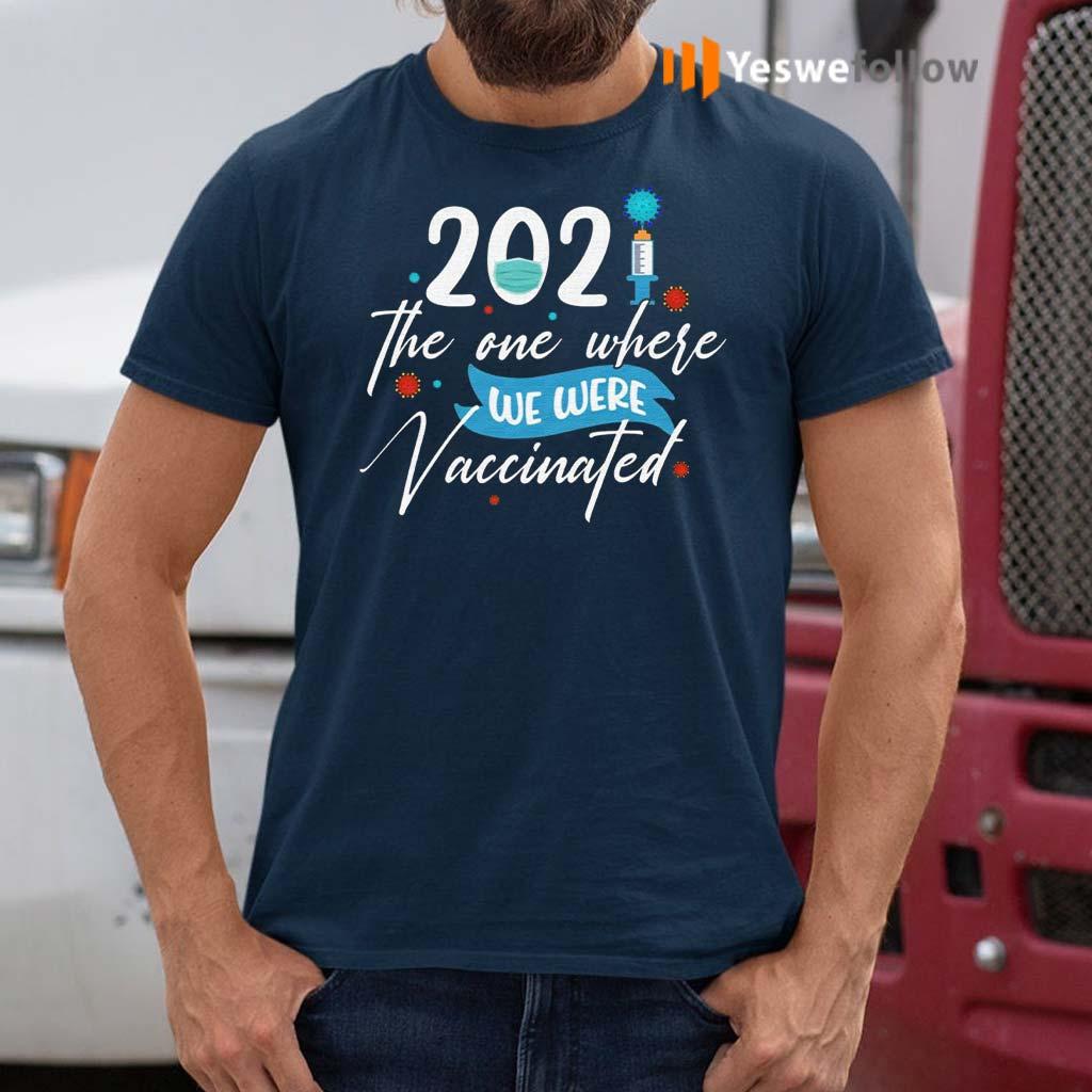 2021-the-One-Where-We-Were-Vaccinated-Funny-Pandemic-Quarantine-Birthday-Shirt