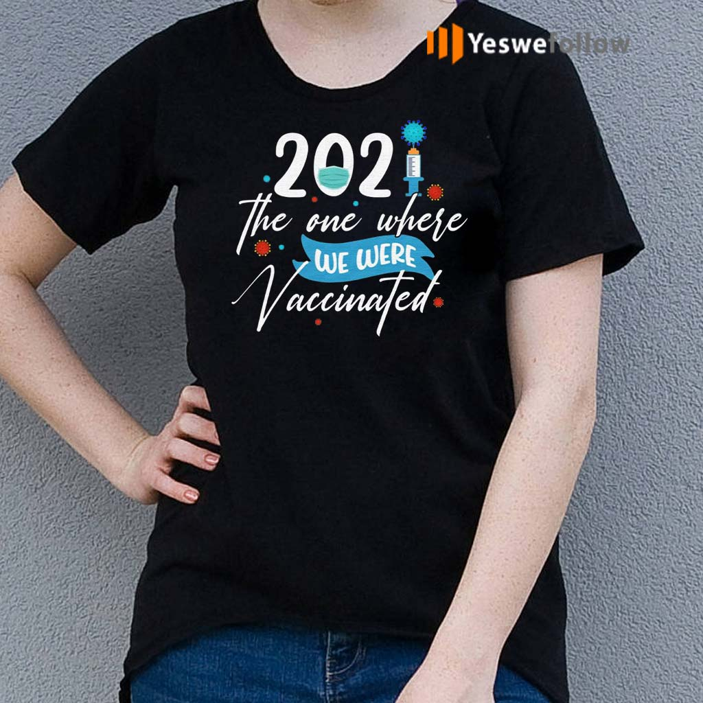2021-the-One-Where-We-Were-Vaccinated-Funny-Pandemic-Quarantine-Birthday-Shirts