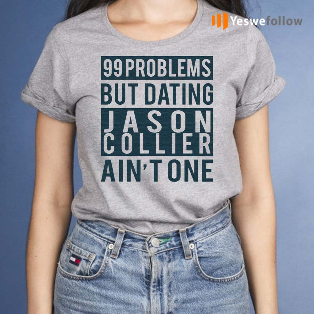 99-Problems-But-Dating-Jason-Collier-Ain't-One-Shirts