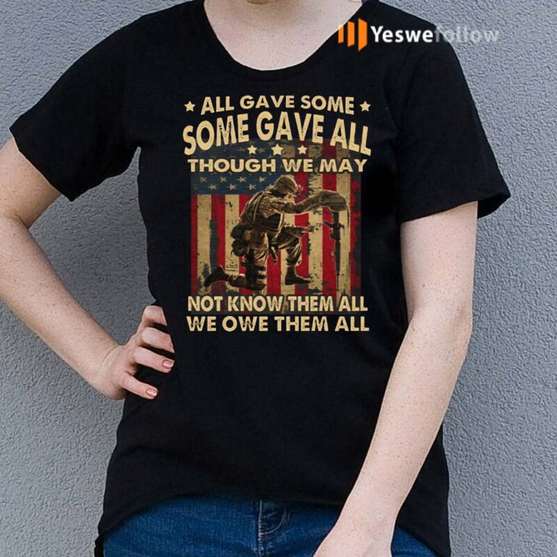All-Gave-Some-Some-Gave-All-We-Owe-Them-All-TShirts