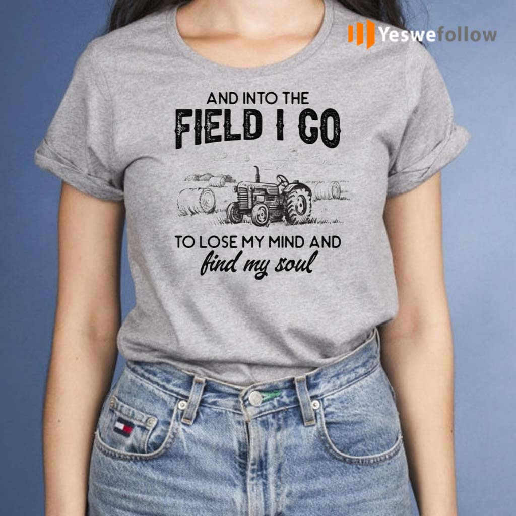 And-Into-The-Field-I-Go-To-Lose-My-Mind-and-Find-My-Soul-Shirt