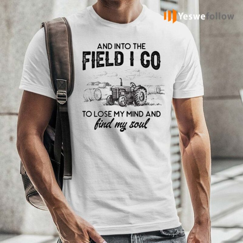 And-Into-The-Field-I-Go-To-Lose-My-Mind-and-Find-My-Soul-Shirts