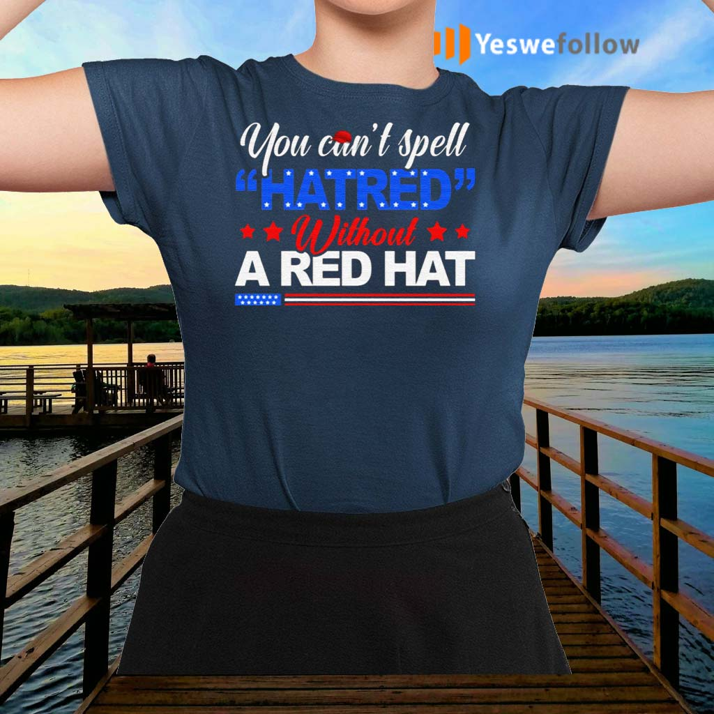 Anti-Trump-You-Can't-Hate-Red-Without-Red-Hat-You're-Fired-2021-Shirt