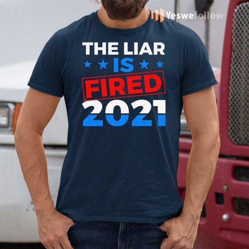 Biden-Harris-2021-the-Liar-Is-Fired-T-Shirts
