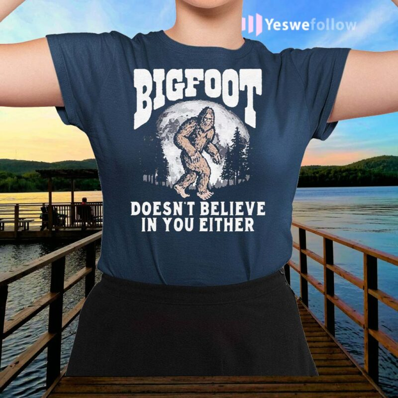 Bigfoot-doesn't-believe-in-you-either-sasquatch-moon-shirts