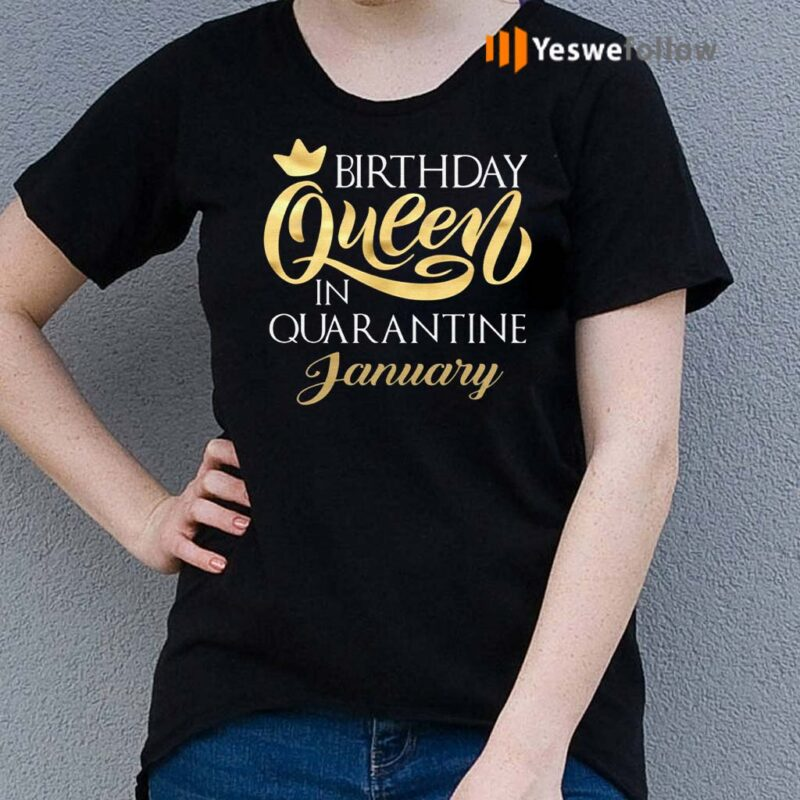 Birthday-Queen-In-Quarantined-January-T-Shirt