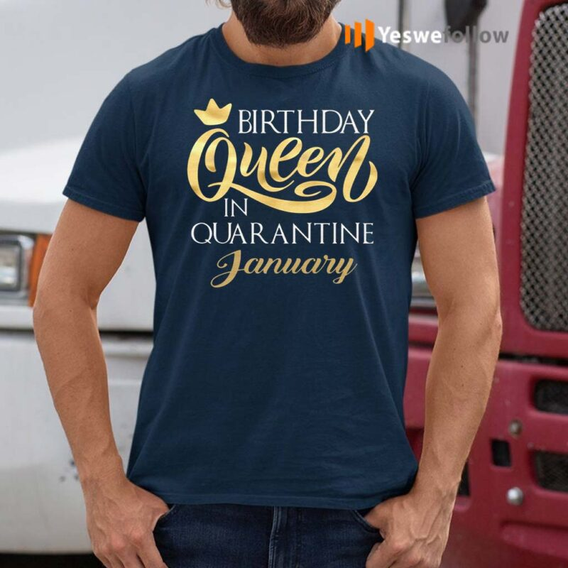 Birthday-Queen-In-Quarantined-January-T-Shirts