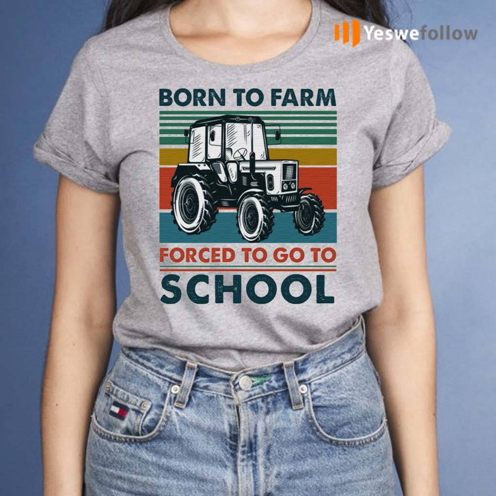 Born-To-Farm-Forced-To-Go-To-School-Shirt