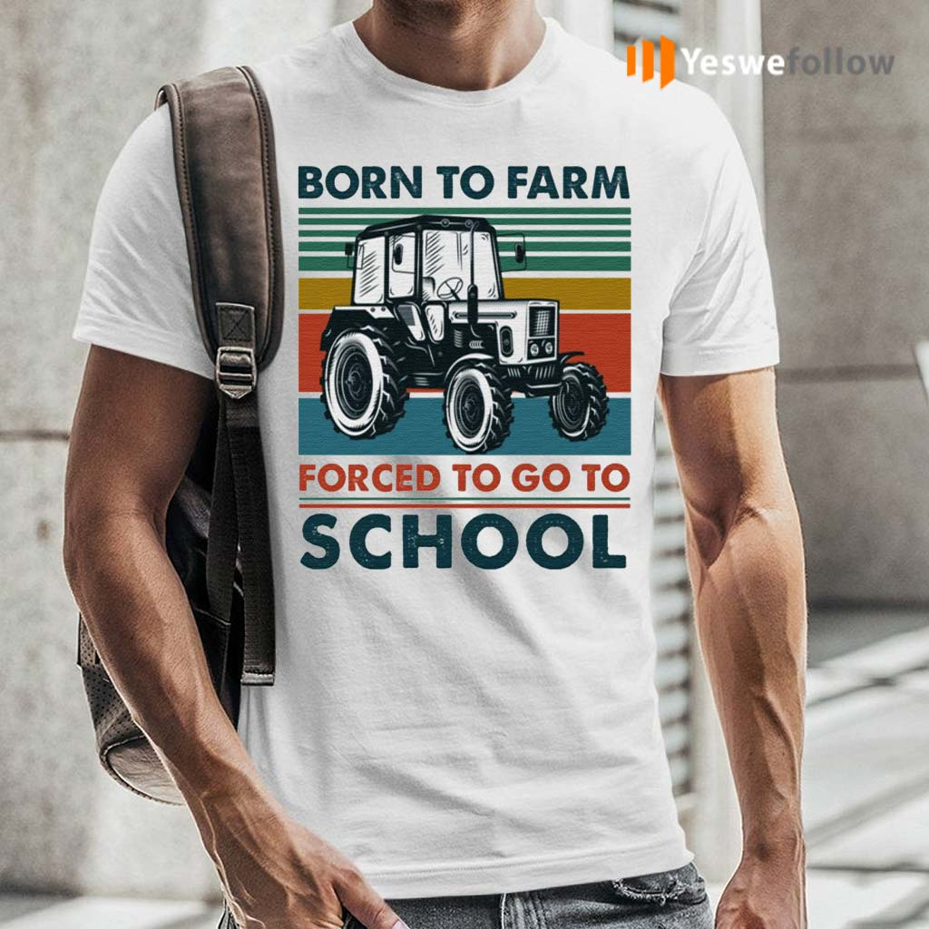 Born-To-Farm-Forced-To-Go-To-School-Shirts