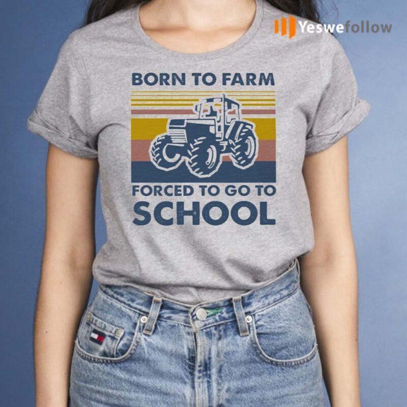 Born-To-Farm-Forced-To-Go-To-School-TShirt