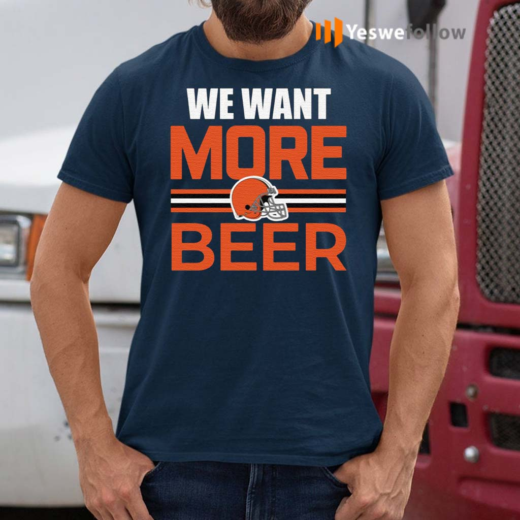 Cleveland-Browns-We-Want-More-Beer-Shirt