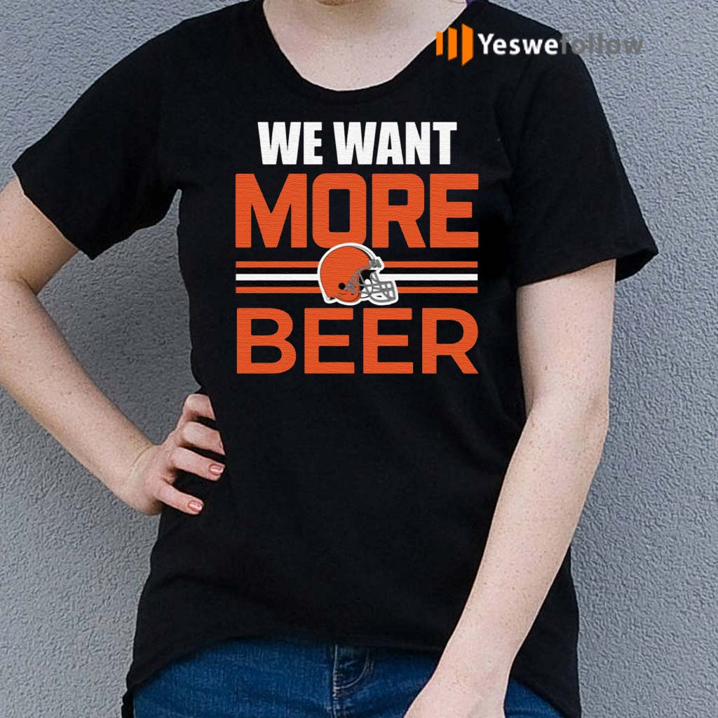 Cleveland-Browns-We-Want-More-Beer-Shirts