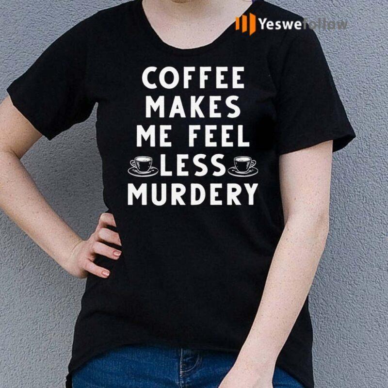 Coffee-Makes-Me-Feel-Less-Murdery-TShirts