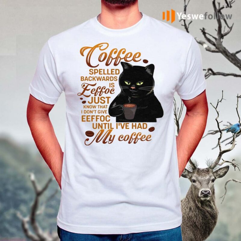 Coffee-Spelled-Backwards-Is-Eeffoc-Just-Know-That-I-Don't-Give-Eeffoc-Funny-Black-Cat-T-Shirt