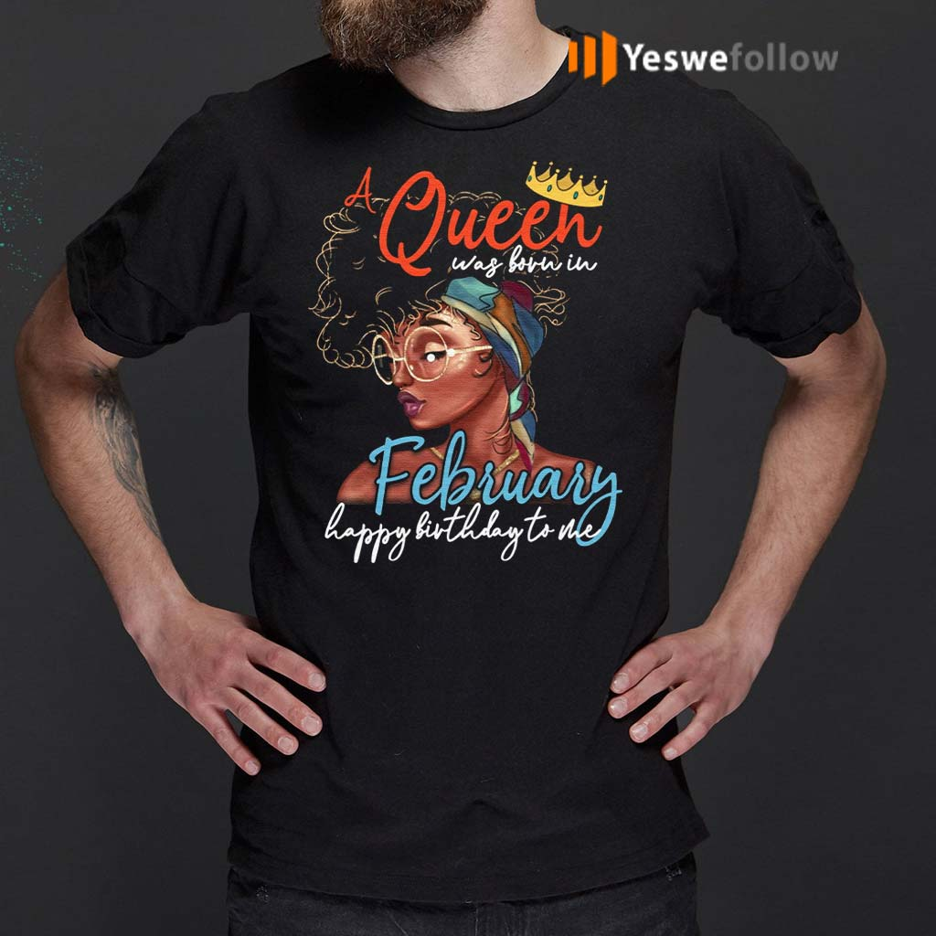Cool-A-Queen-Was-Born-In-February-Happy-Birthday-To-Me-Shirts