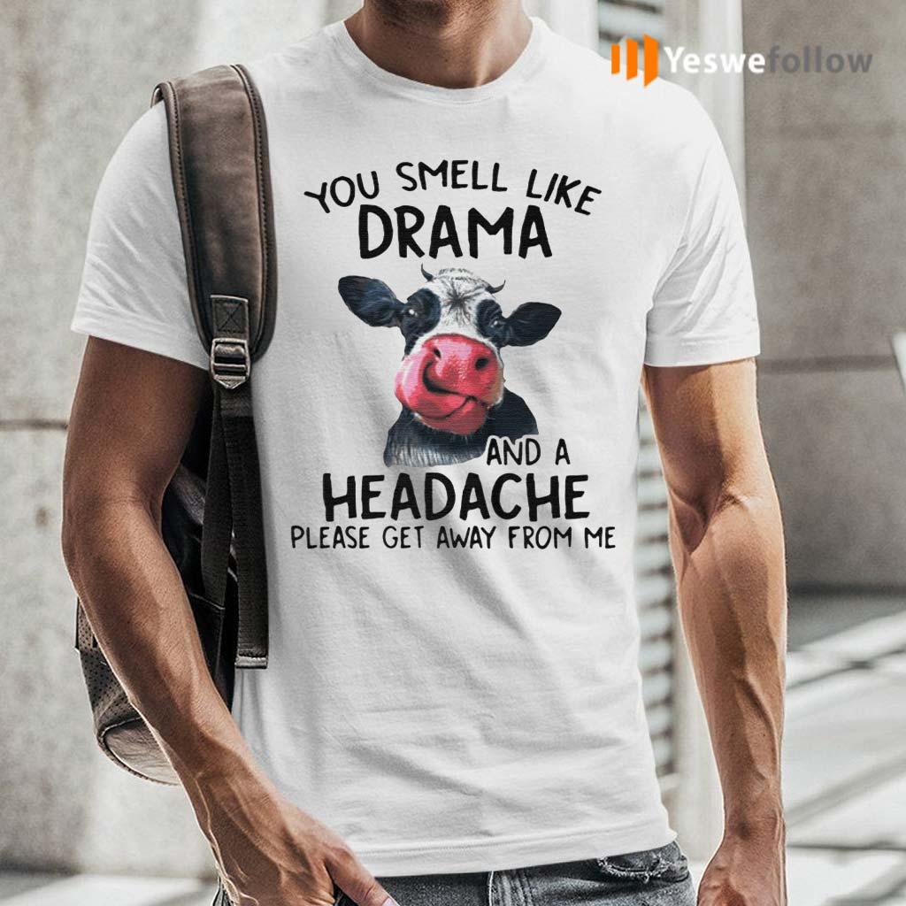 Cow-You-Smell-Like-Drama-And-A-Headache-Please-Get-Away-From-Me-shirt