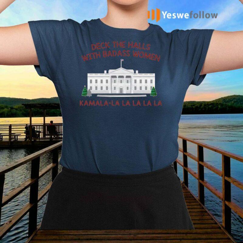 Deck-The-Halls-With-Badass-Women-Kamala-La-La-La-T-shirts