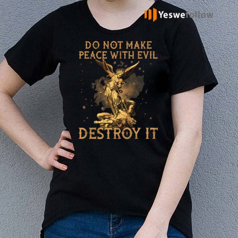 Do-Not-Make-Peace-With-Evil-Destroy-It-TShirts