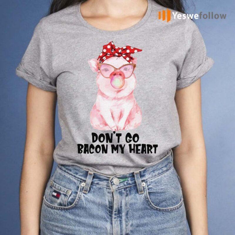 Don't-Go-Bacon-My-Heart-Shirts