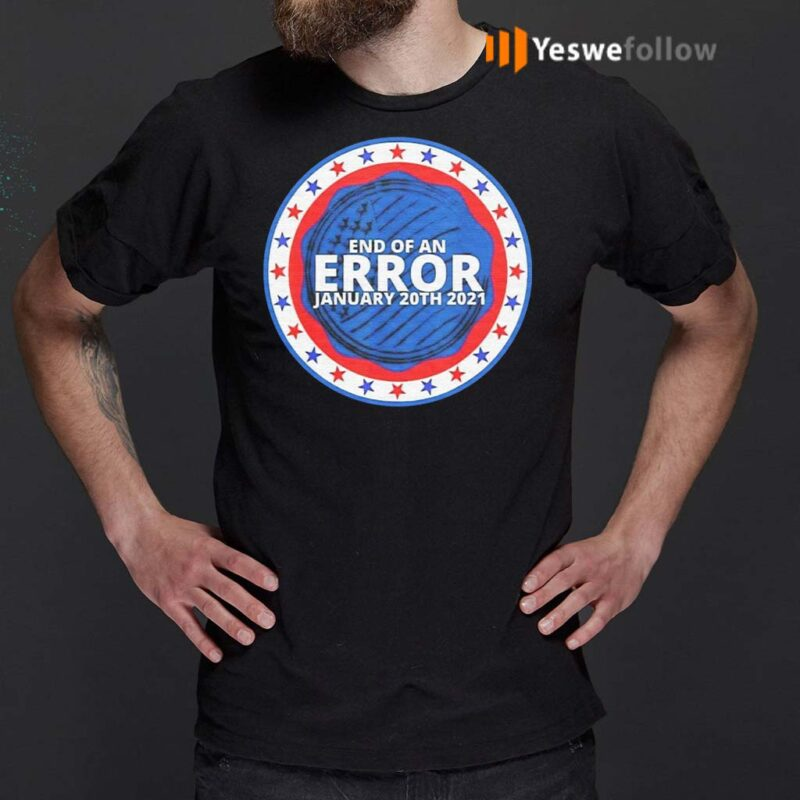 End-Of-An-Error-January-20th-2021-Shirt