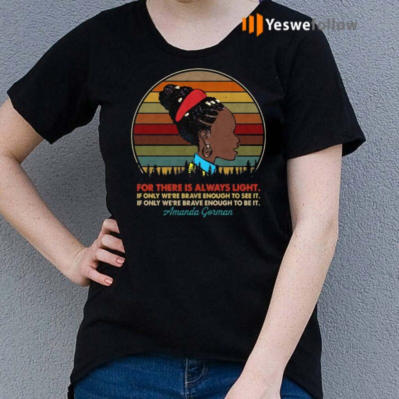 For-There-Is-Always-Light-If-Only-We're-Brave-Enough-To-See-It-T-Shirt