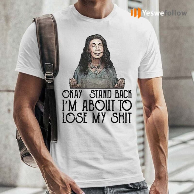 Frankie-Okay-stand-back-I'm-about-to-lose-my-shit-shirt