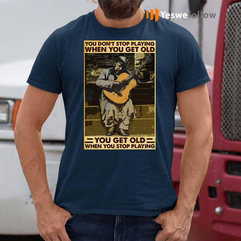 Guitar-You-Don't-Stop-Playing-When-You-Get-Old-TShirt