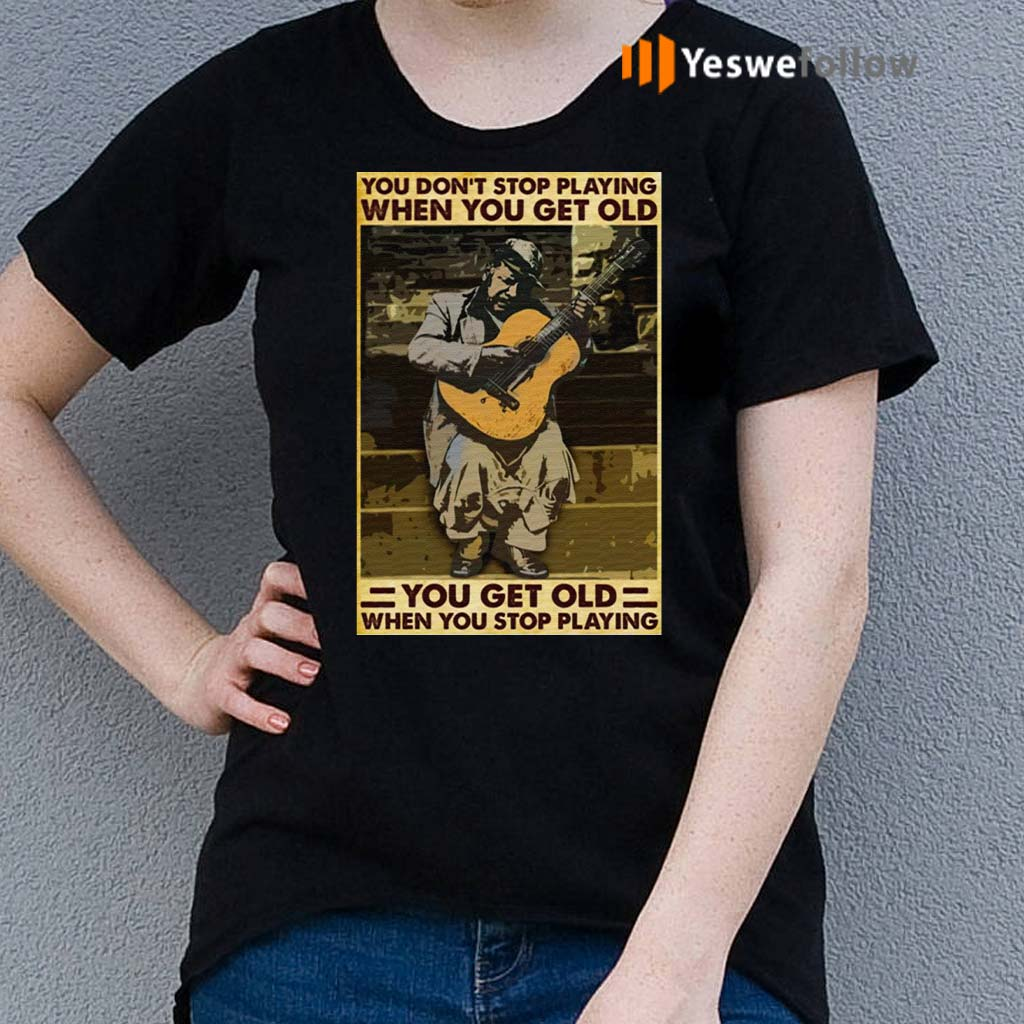 Guitar-You-Don't-Stop-Playing-When-You-Get-Old-TShirts