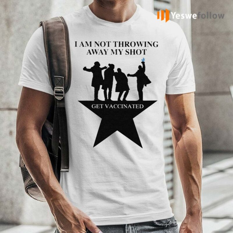 I-Am-Not-Throwing-Away-My-Shot-Get-Vaccinated-Shirt