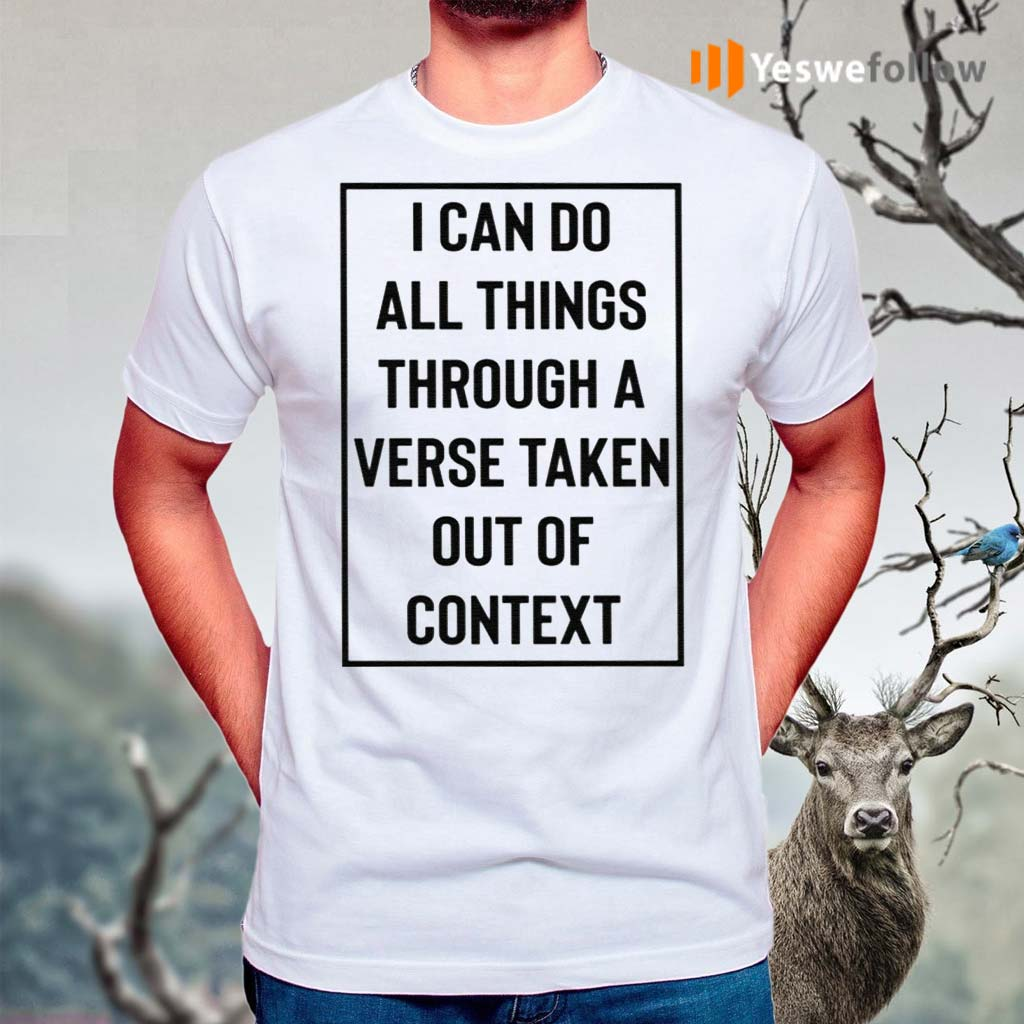 I-Can-Do-All-Things-Through-A-Verse-Taken-Out-Of-Context-Shirt