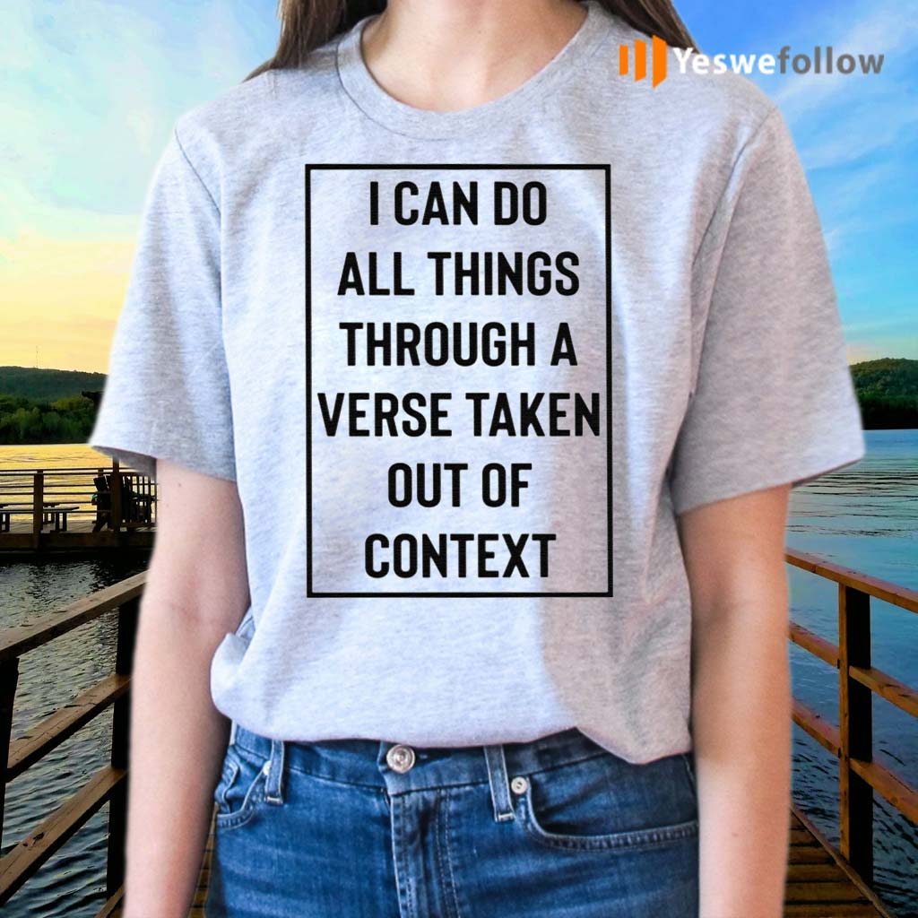 I-Can-Do-All-Things-Through-A-Verse-Taken-Out-Of-Context-Shirts