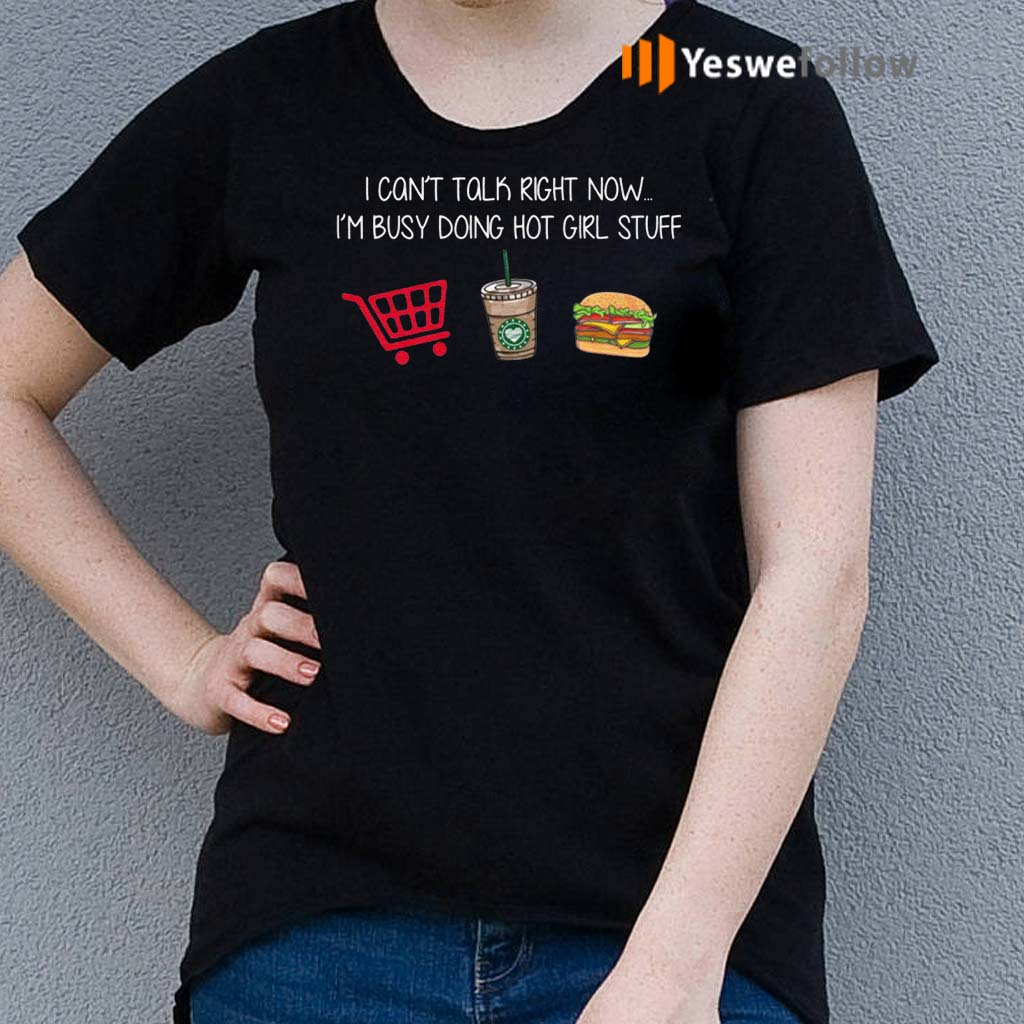 I-Can't-Talk-Right-Now-I'm-Busy-Doing-Hot-Girl-Stuff-T-Shirt