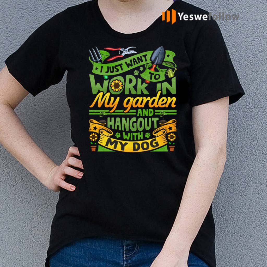 I-Just-Want-To-Work-In-My-Garden-And-Hangout-With-My-Dog-Gardening-T-Shirt
