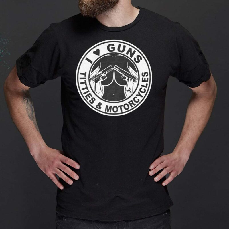 I-Love-Guns-Titties-&-Motorcycles-Shirts