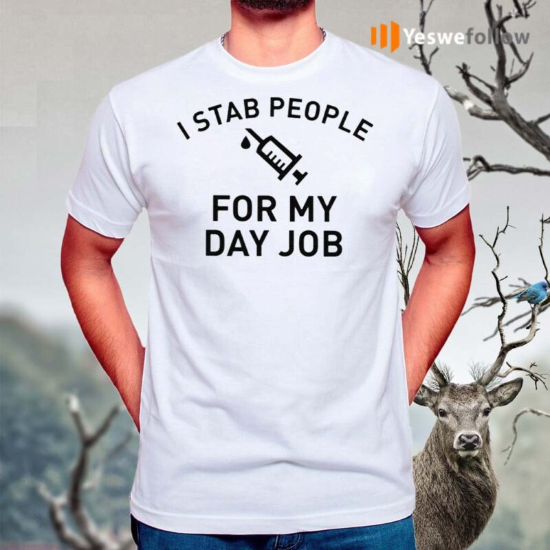 I-Stab-People-For-My-Day-Job-Shirt