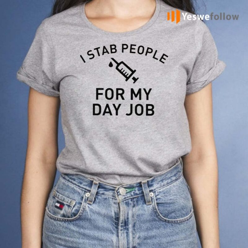 I-Stab-People-For-My-Day-Job-Shirts