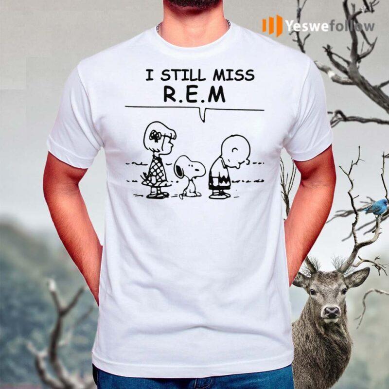 I-Still-Miss-Rem-Snoopy-Shirts