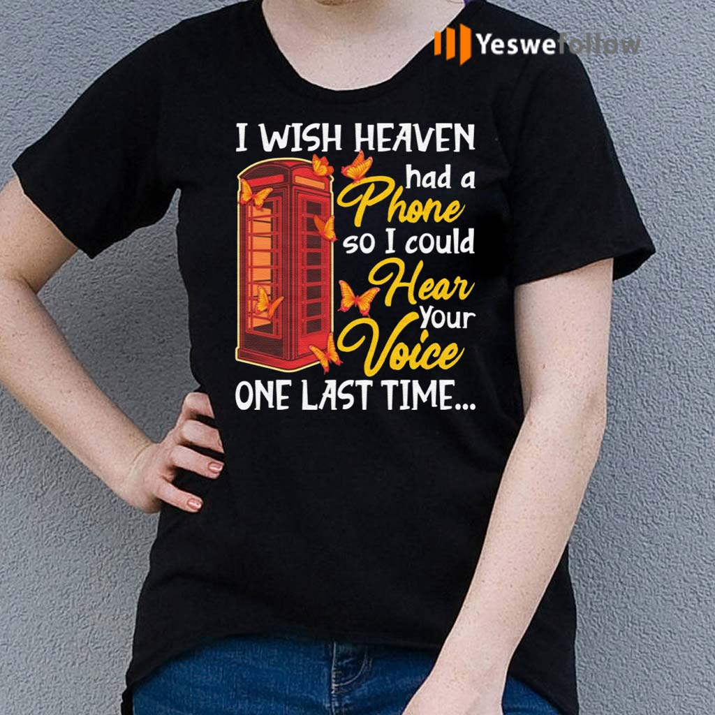 I-Wish-Heaven-Had-A-Phone-So-I-Could-Hear-Your-Voice-One-Last-Time-T-Shirt
