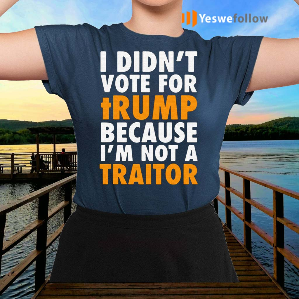 I-didn't-vote-for-Trump-because-I'm-not-a-traitor-tshirt