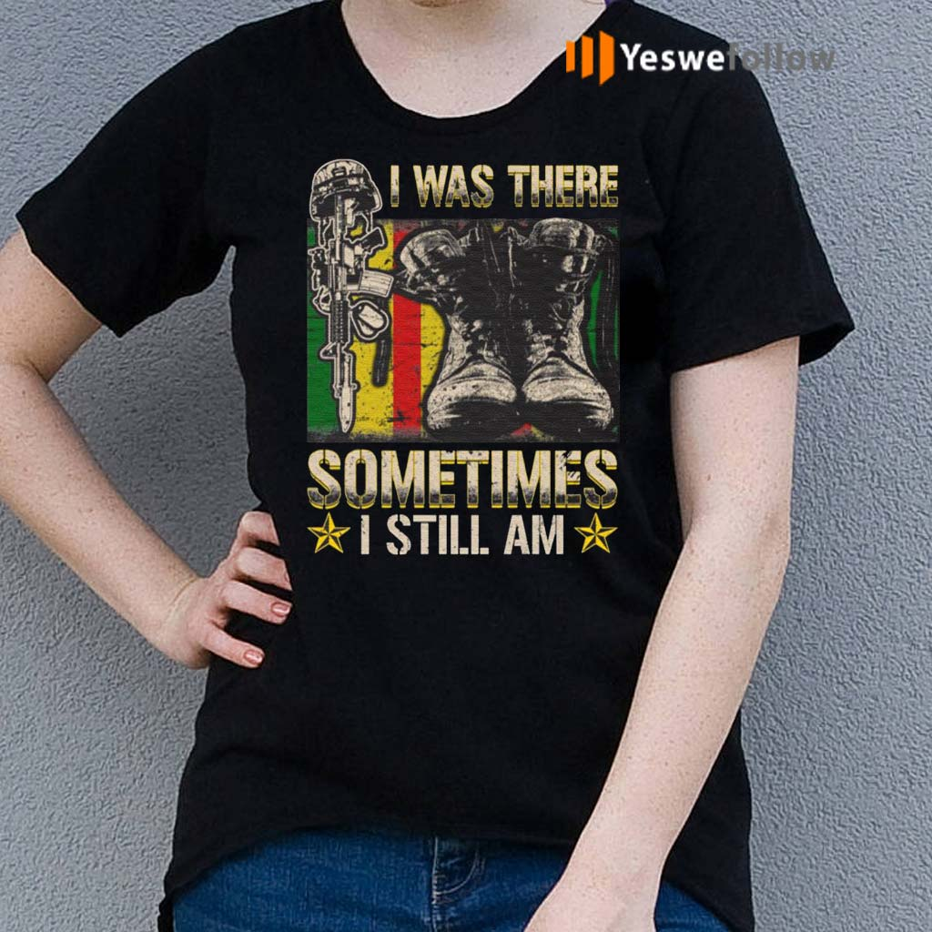 I-was-There-Sometimes-I-Still-Am-T-Shirt