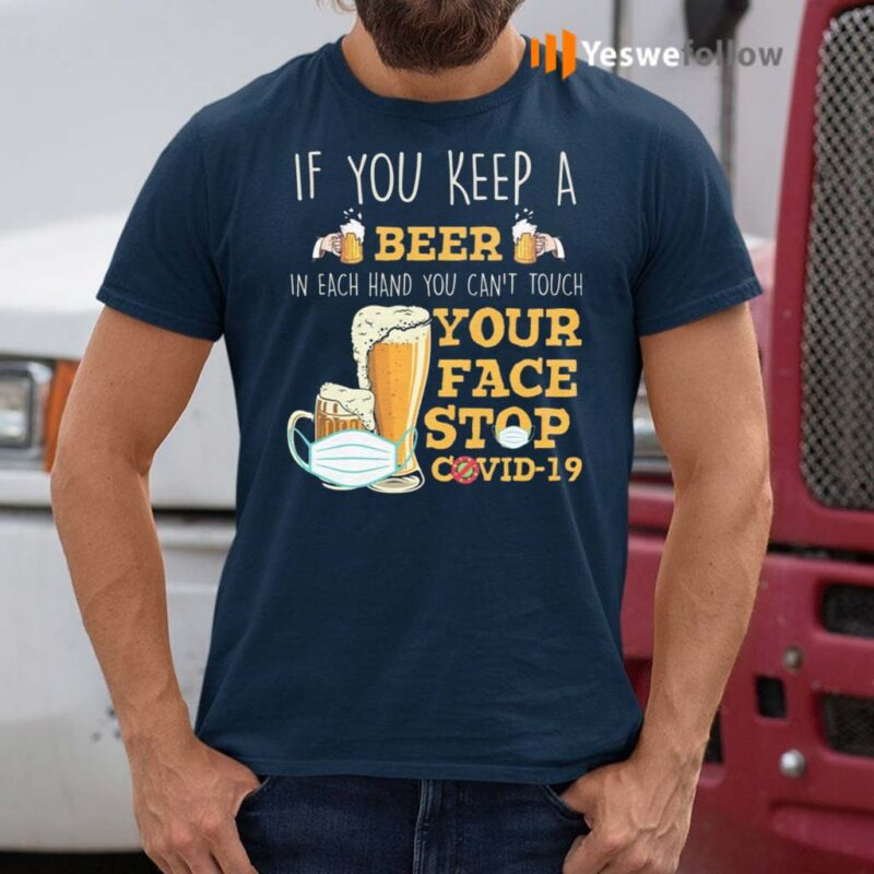 If-You-Keep-A-Beer-In-Each-Hand-You-Can't-Touch-Your-Face-Funny-Pandemic-T-Shirts