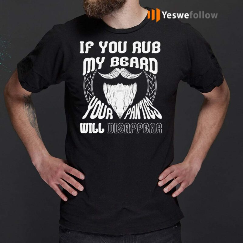 If-You-Rub-My-Beard-Your-Panties-Will-Disappear-Shirts