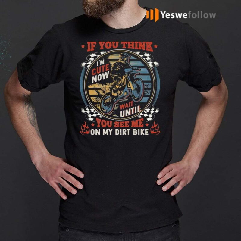 If-You-Think-I'm-Cute-Now-Wait-Until-You-See-Me-On-My-Dirt-Bike-Vintage-Retro-T-Shirt