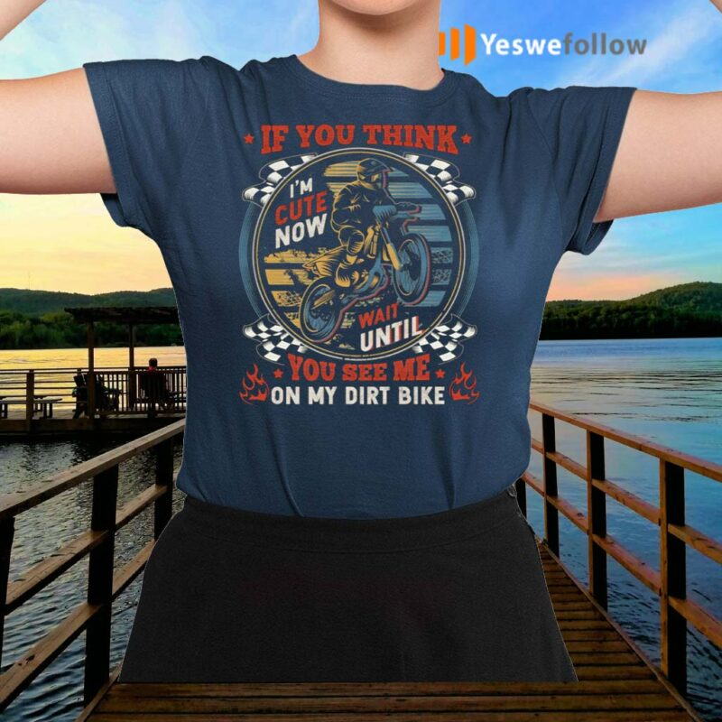 If-You-Think-I'm-Cute-Now-Wait-Until-You-See-Me-On-My-Dirt-Bike-Vintage-Retro-T-Shirts