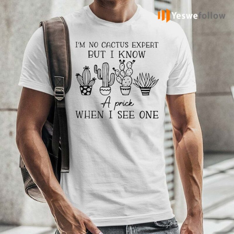 I'm-No-Cactus-Expert-But-I-Know-A-Prick-When-I-See-One-Shirt