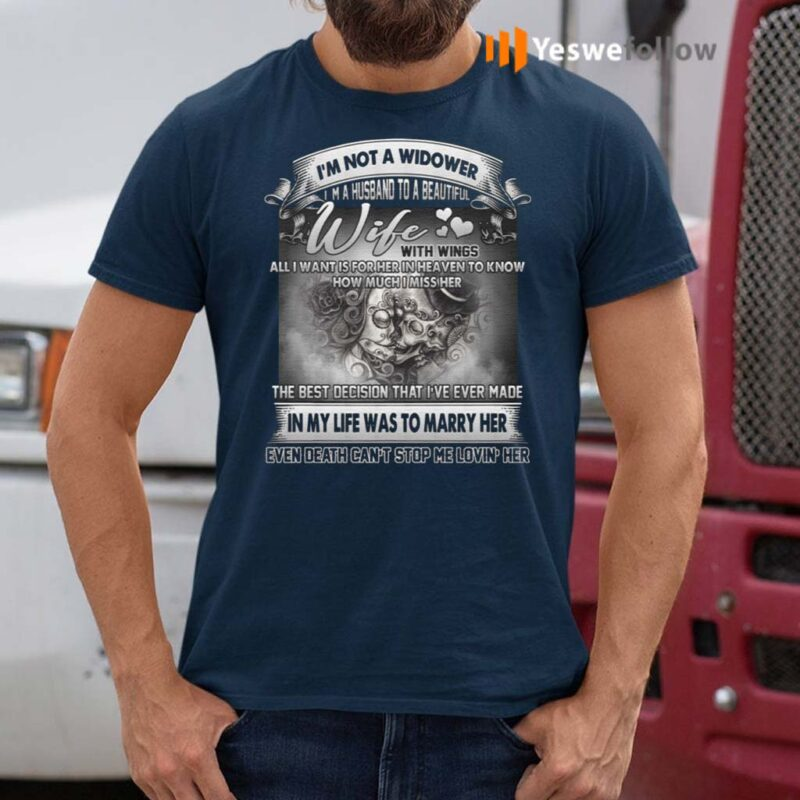 I'm-Not-A-Widower-I'm-A-Husband-To-Wife-With-Wings-Print-On-Back-Only-T-Shirts