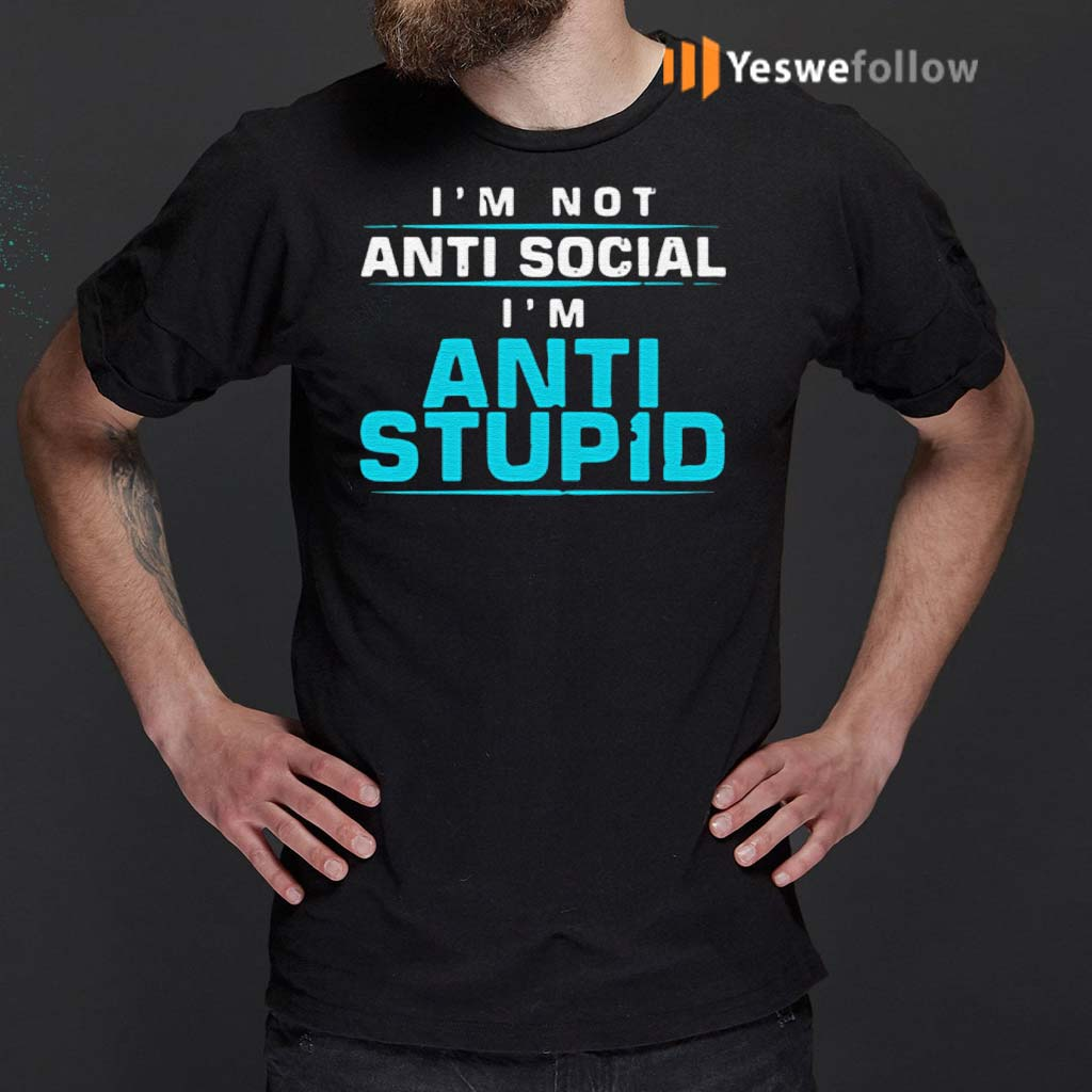 I'm-Not-Anti-Social-I'm-Anti-Stupid-Funny-T-Shirt