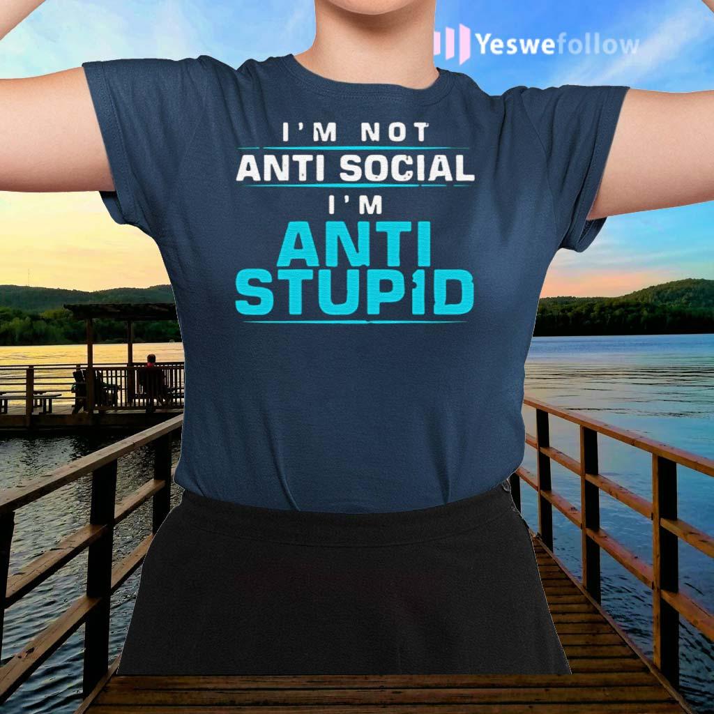 I'm-Not-Anti-Social-I'm-Anti-Stupid-Funny-T-Shirts