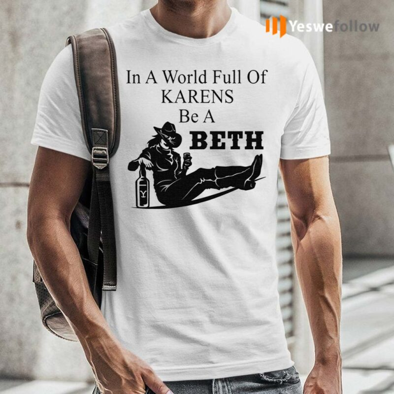 In-A-World-Full-Of-Karens-Be-A-Beth-Shirt
