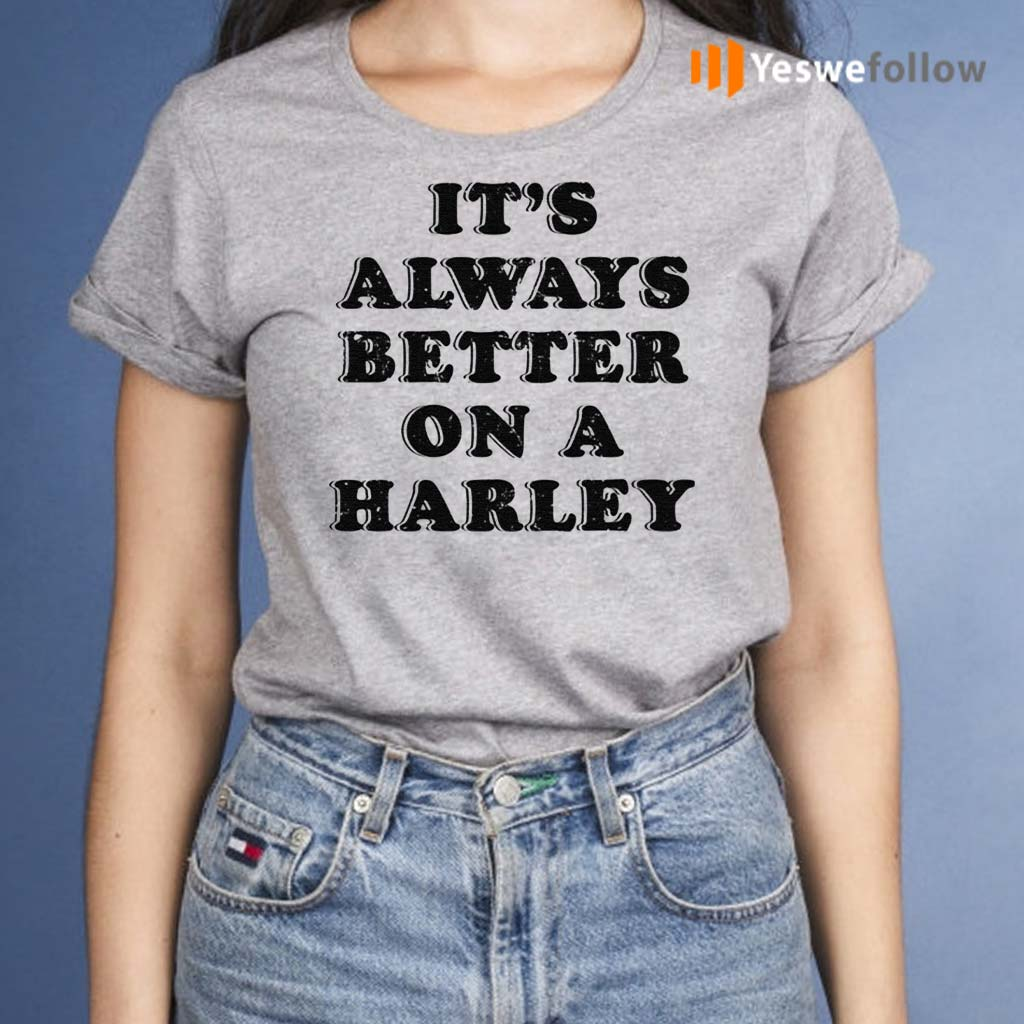 It's-Always-Better-On-A-Harley-TShirt